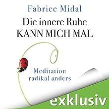 Die innere Ruhe kann mich mal: Meditation radikal anders Hörbuch von Fabrice Midal Gesprochen von: Julian Horeyseck
