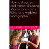 How to shoot, edit and market Wedding Videos (and earn a living as a wedding videographer)