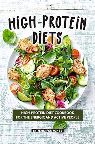 High-Protein Diets: High-Protein Diet Cookbook for The Energic and Active People