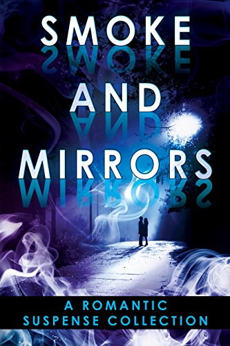 Smoke and Mirrors: A Romantic Suspense Collection by [Bridgeman, Hallee, Almony, Connie, Bradley, Sally, Gilbert, Heather Day, Hughett, Kelli, Terry, Alana, Trautmiller, Rachel, Verde, Alexa]