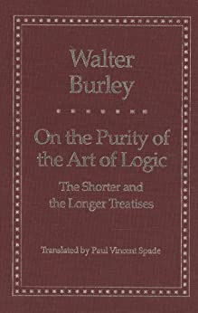 On the Purity of the Art of Logic: The Shorter and the Longer Treatises (Yale Library of Medieval Philosophy Seri) (Yale Library of Medieval Philosophy Series) by [Burley, Walter]