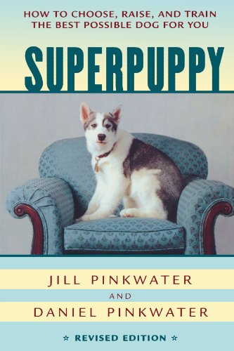 Superpuppy: How to Choose, Raise, and Train the Best Possible Dog for You (How to Choose, Raise, and Train the Best Possible Dog for You)