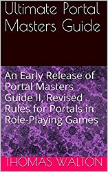 Ultimate Portal Masters Guide: An Early Release of Portal Masters Guide II, Revised Rules for Portals in Role-Playing Games (9Portals Book 2)