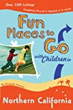 Fun Places to Go With Children in Northern California: 9th Edition over 350 Listings, Completely Revised and Updated