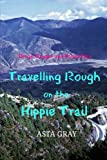 Travelling Rough on the Hippie Trail: Drugs Danger and Dysentery