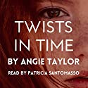 Twists in Time Audiobook by Angie Taylor Narrated by Patricia Santomasso