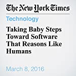 Taking Baby Steps Toward Software That Reasons Like Humans | John Markoff
