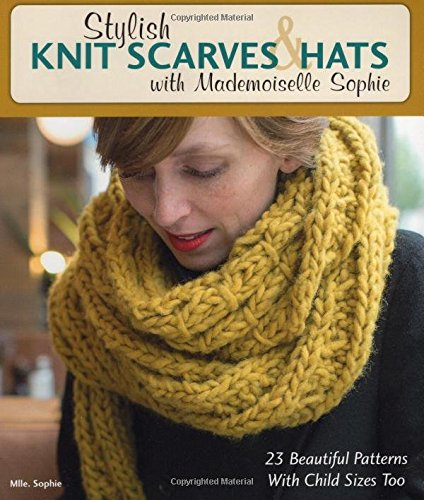 (Stylish Knit Scarves & Hats with Mademoiselle Sophie: 23 Beautiful Patterns with Child Sizes)