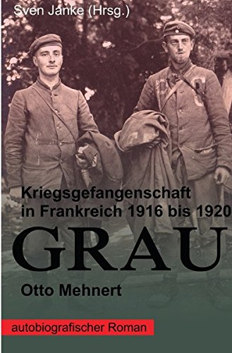 GRAU: Kriegsgefangenschaft in Frankreich 1916 bis 1920