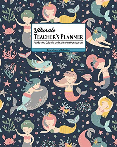 Ultimate Teacher's Planner: Frolicking Mermaids Themed Academics, Calendar and Classroom Management Tool for Kindergarten, Elementary, High School, and Homeschooling. (Beach Lovers Collection) Early Childhood Teachers Plan Book