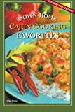 Down-Home Cajun Cooking Favorites: The Best Authentic Cajun Recipes from Louisiana's Bayou Country, or How to Cook Traditional Cajun Meals as if You Were Born a Cajun