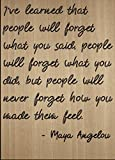 ''I've learned that people will forget...'' quote by Maya Angelou, laser engraved on wooden plaque - Size: 8''x10''