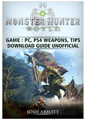 Price comparison product image Monster Hunter World Game, PC, Ps4, Weapons, Tips, Download Guide Unofficial