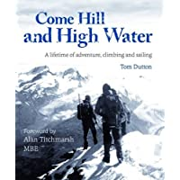 Come Hill and High Water: A Lifetime of Adventure, Climbing and Sailing
