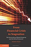 img - for From Financial Crisis to Stagnation: The Destruction of Shared Prosperity and the Role of Economics by Dr Thomas I. Palley (2013-02-11) book / textbook / text book