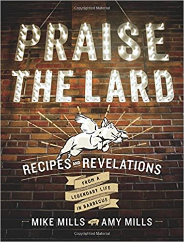 Recipes and Revelations from a Legendary Life in Barbecue Praise the Lard