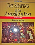The Shaping of the American Present 1865, Kelley, Robert, 0138083797