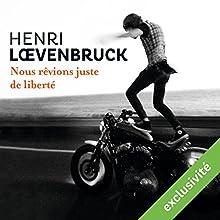 Nous rêvions juste de liberté | Livre audio Auteur(s) : Henri Loevenbruck Narrateur(s) : Sébastien Desjours
