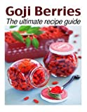 Goji Berries :The Ultimate Recipe Guide - Over 30 Delicious &  Best Selling Recipes