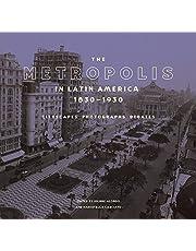 The Metropolis in Latin America, 1830-1930: Cityscapes, Photographs, Debates