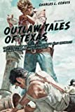 img - for Outlaw Tales of Texas: True Stories Of The Lone Star State's Most Infamous Crooks, Culprits, And Cutthroats book / textbook / text book