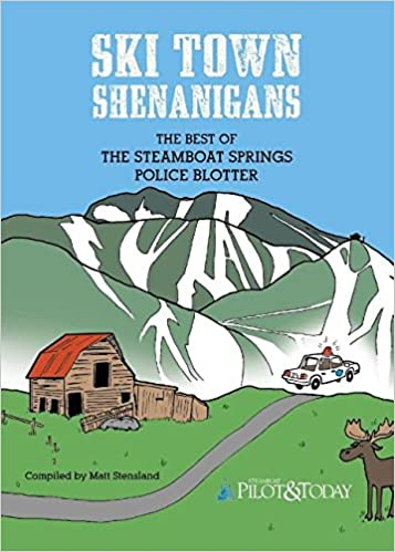 Ski Town Shenanigans: The Best of the Steamboat Springs Police ...
