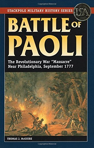 Battle of Paoli: The Revolutionary War Massacre Near Philadelphia, September 1777 (Stackpole Military History) by Thomas J. McGuire - Philadelphia Near Shopping
