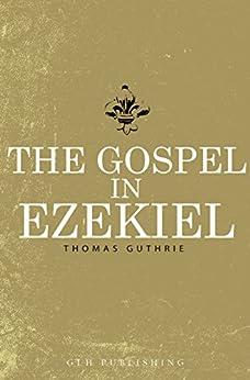 The Gospel In Ezekiel by [Guthrie, Thomas]