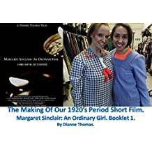 The Making Of Our 1920's Period Short Film. Margaret Sinclair An Ordinary Girl. Booklet 1.