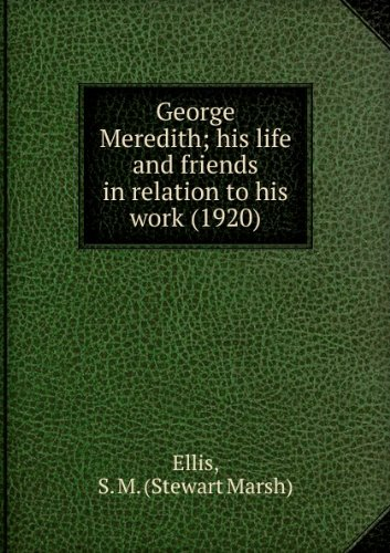 George Meredith; his life and friends in relation to his work. b