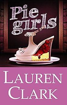 Pie Girls by [Clark, Lauren]