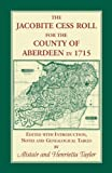 The Jacobite Cess Roll for the County of Aberdeen In 1715, Alistair Tayler and Henrietta Tayler, 0788428446