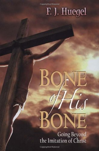 (Bone of His Bone: Going Beyond the Imitation of Christ )