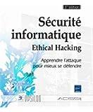 Sécurité informatique - Ethical Hacking - Apprendre l'attaque pour mieux se défendre (3ème édition)