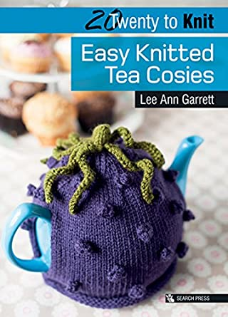 Easy Knitted Tea Cosies Twenty To Make Lee Ann Garrett Amazon