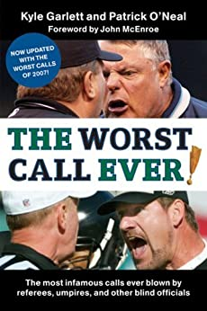 The Worst Call Ever!: The Most Infamous Calls Ever Blown by Referees, Umpires, and Other Blind Officials by [Garlett, Kyle, O'Neal, Patrick]