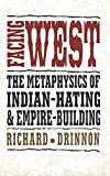 img - for Facing West: The Metaphysics of Indian-Hating and Empire-Building book / textbook / text book