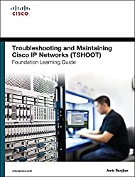 Troubleshooting and Maintaining Cisco IP Networks (TSHOOT) Foundation Learning Guide: (CCNP TSHOOT 300-135) (Foundation Learning Guides)