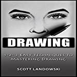 Drawing: 1-2-3 Easy Techniques to Mastering Drawing | Scott Landowski