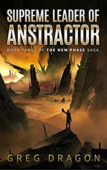Supreme Leader of Anstractor: A Space Adventure (The New Phase Book 3) by [Dragon, Greg]