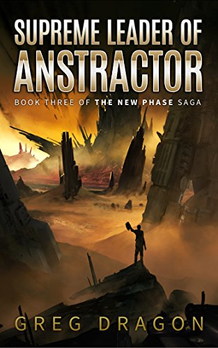 Supreme Leader of Anstractor: A Space Adventure (The New Phase Book 3)