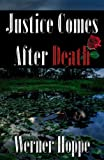 Justice Comes after Death, Werner Hoppe, 0741443082