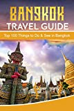 #1: Bangkok: Bangkok Travel Guide: Top 100 Things to Do & See in Bangkok (Luxury Travel Bangkok, Budget Travel Bangkok, Food Bangkok, Street Food Bangkok, Shopping Bangkok, Site Seeing Bangkok)