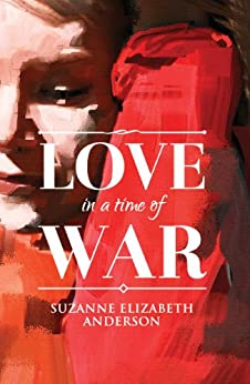 Love in a Time of War: An Historical World War Two Romance by [Anderson, Suzanne Elizabeth]