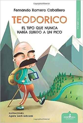 TEODORICO EL TIPO QUE NUNCA HABIA SUBIDO A UN PICO Libélula: Amazon.es: Caballero, Fernando Romero: Libros