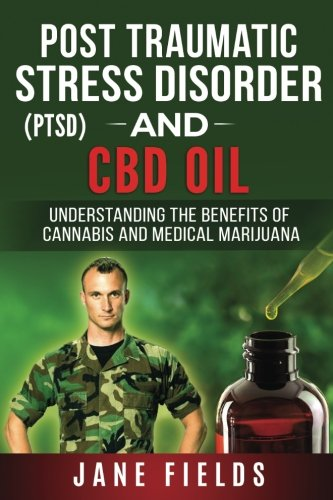 PTSD And CBD Oil :: Understanding The Benefits Of Cannabis & Medical Marijuana: Understanding The Benefits Of Cannabis & Medical Marijuana