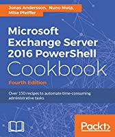 Microsoft Exchange Server 2016 PowerShell Cookbook, 4th Edition Front Cover