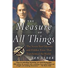 The Measure of All Things: The Seven-Year Odyssey and Hidden Error That Transformed the World