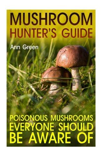 - Mushroom Hunter's Guide: Poisonous Mushrooms Everyone Should Be Aware Of: (Gardening for Beginners, Vegetable Gardening) (Gardening Books)