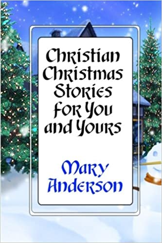 christian christmas stories for you and yours mary anderson 9781468171143 amazoncom books